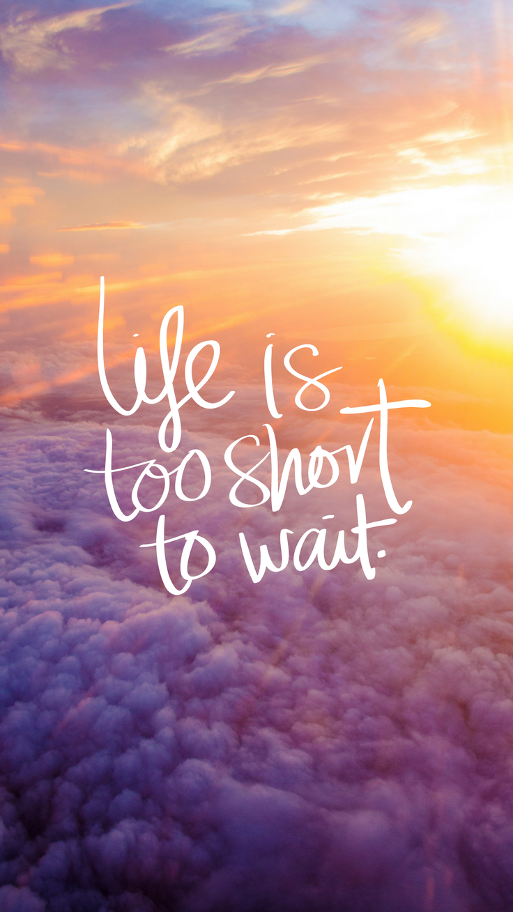 Life Is Too Short To Wait Positivity Boost IPhone Wallpaper